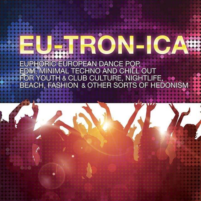 Eutronica - Euphoric European Dance-Pop, EDM, Minimal Techno