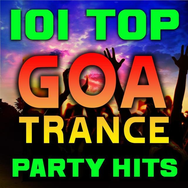 101 Top Goa Trance Party Hits - Best of Progressive, Fullon, Acid