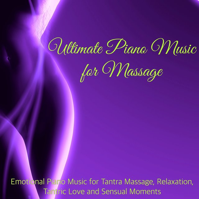 Ultimate Piano Music for Massage – Emotional Piano Music for
