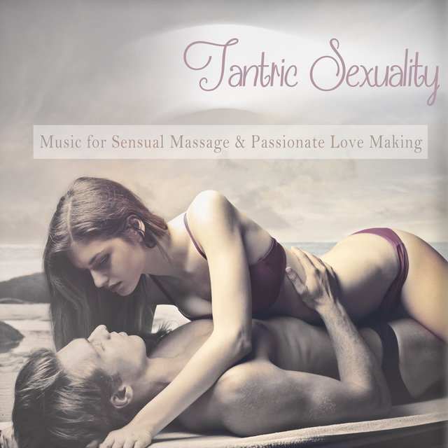 Tantric Sexuality Music For Sensual Massage And Passionate Love Making Mixed By Dj