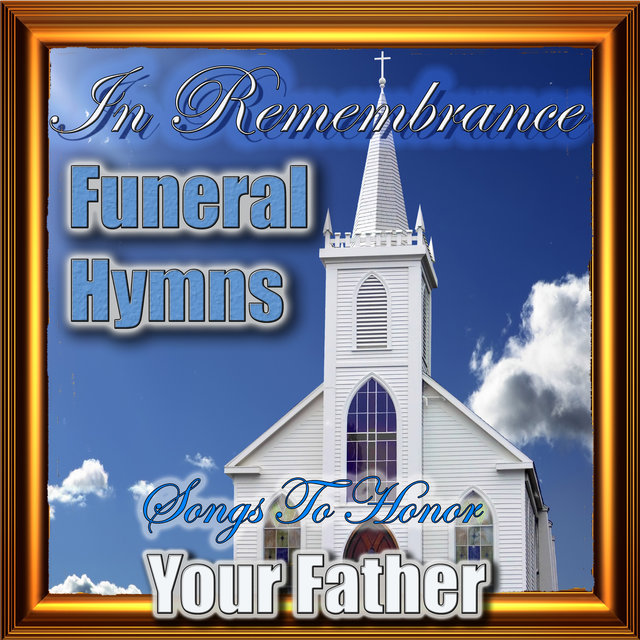 In Remembrance Funeral Hymns - Songs To Honor Your Father by Hymn