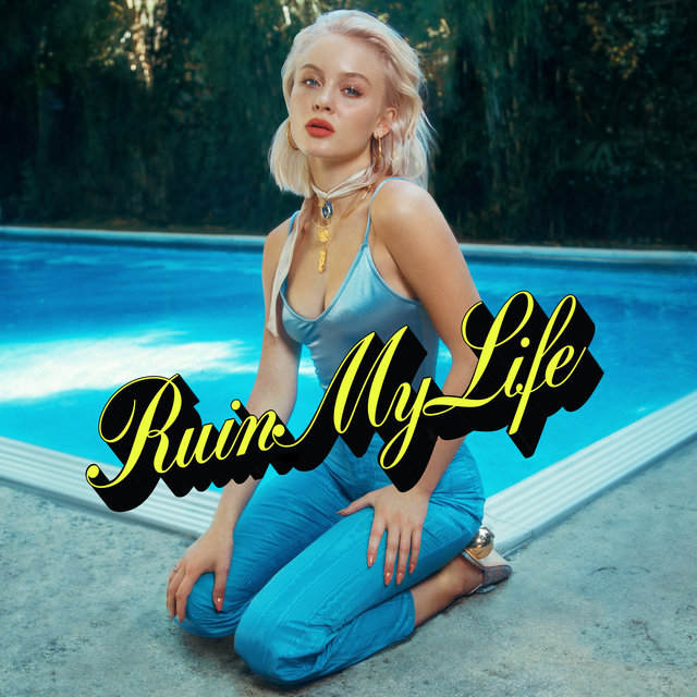Ruin My Life by Zara Larsson on TIDAL