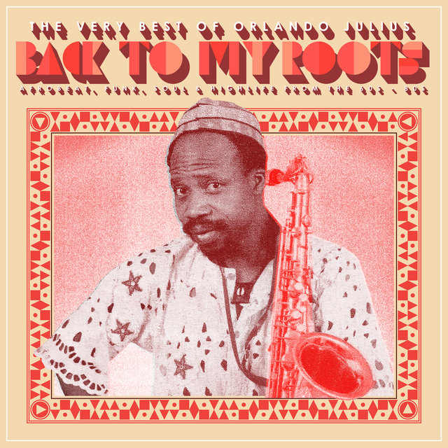 Back To My Roots: The Very Best of Orlando Julius - Afrobeat