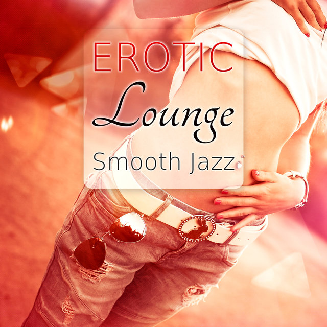 Erotic Lounge Smooth Jazz Sexy Sensual Music Romantic Night And Sex Massage