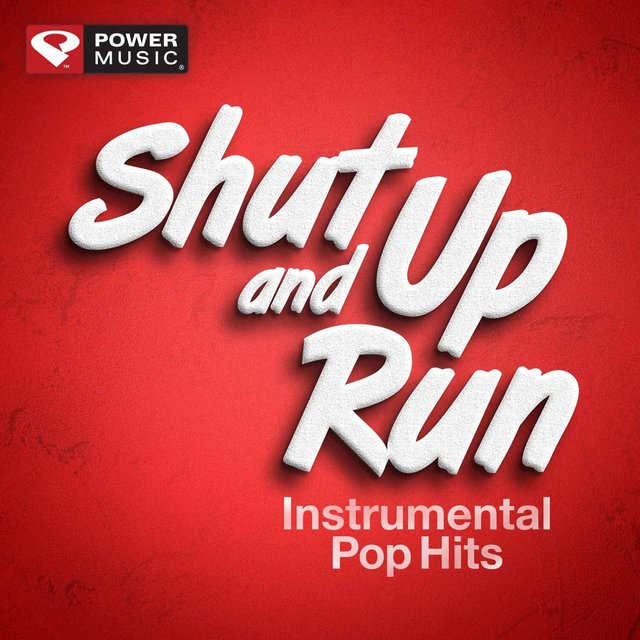 Shut up and Run - Instrumental Pop Hits (60 Min Non-Stop Workout Mix