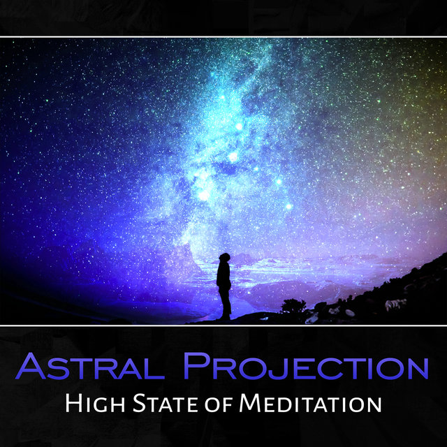 Astral Projection – High State of Meditation, Deep Relax, Instant