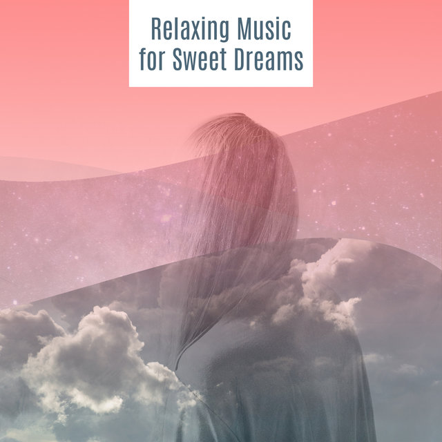 Listen to Relaxing Music for Sweet Dreams – Sleep All Night Long