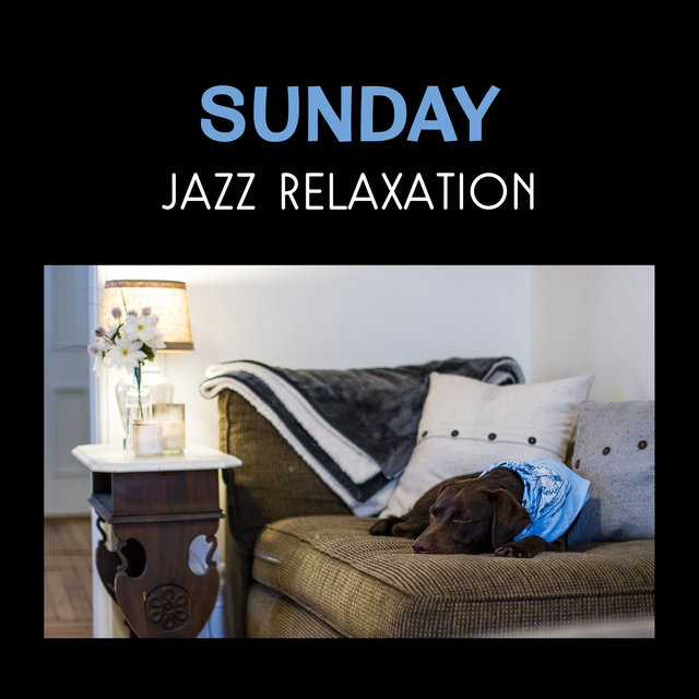 Sunday Jazz Relaxation – Soft & Quiet Sounds, Easy Listening