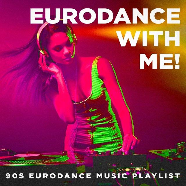 Eurodance With Me! - 90S Eurodance Music Playlist by 90s