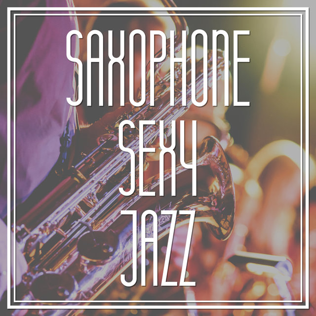 Saxophone Sexy Jazz – Jazz for Romantic Night, Evening Jazz, Shades