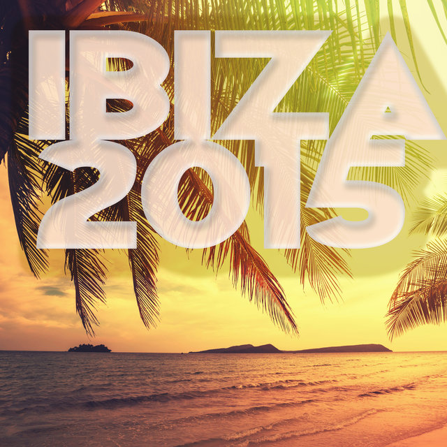 Ibiza 2015 – Ibiza Beach Party Songs, Electronic House Hot Summer