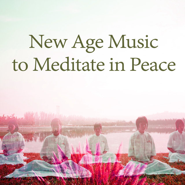 New Age Music to Meditate in Peace – Soft Nature Sounds, Meditation