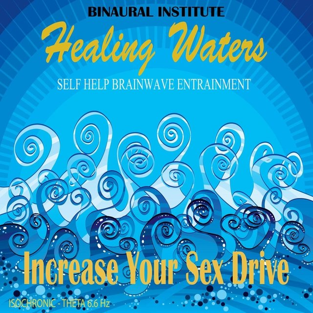 Increase Your Sex Drive: Brainwave Entrainment (Healing Waters