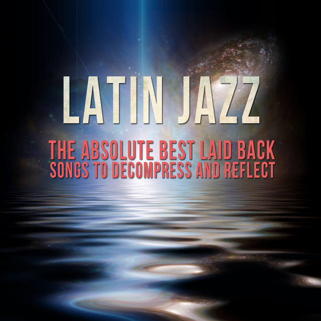 Listen to Latin Jazz: The Absolute Best Laid Back Songs to