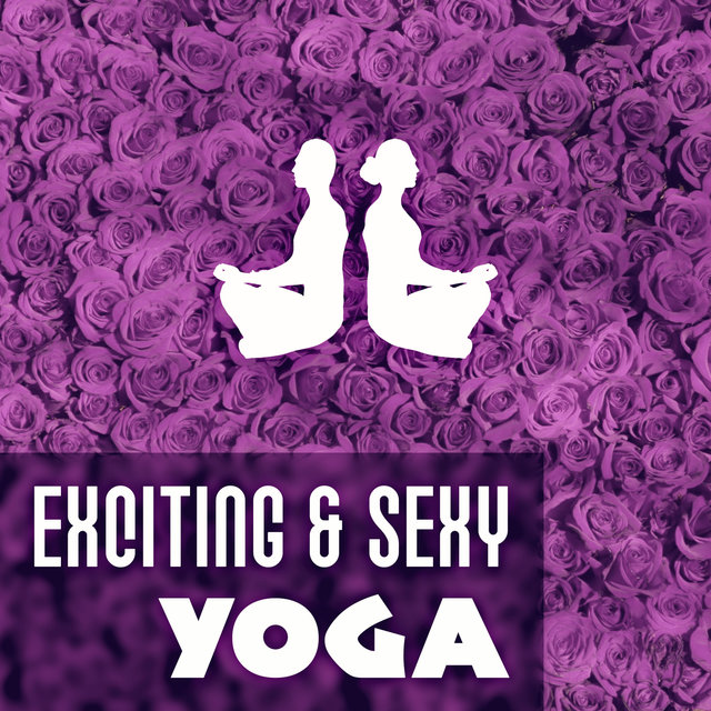 Exciting & Sexy Yoga – Sexsual, Hot, Music, Calmness, Free