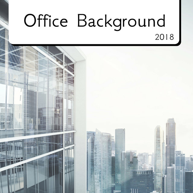 Listen to Office Background 2018 - New Age Instrumental Music by