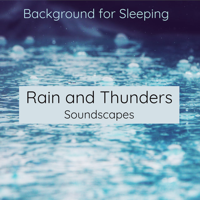 Listen to Rain and Thunders Soundscapes Background for