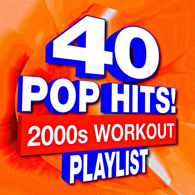 40 Pop Hits! 2000s Workout Playlist by Workout Music on TIDAL