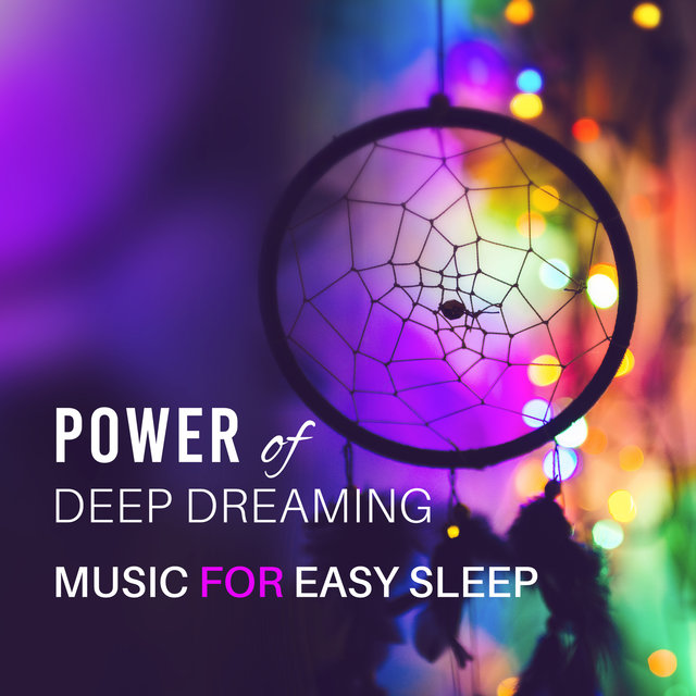 Power of Deep Dreaming: Music for Easy Sleep, Healing Sounds for