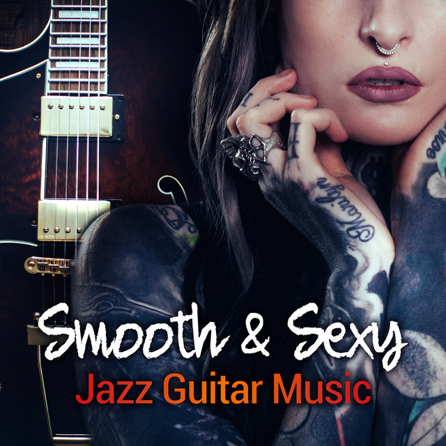 Listen to Smooth & Sexy Jazz Guitar Music: Romantic Instrumental Sounds,  Mellow Chill Out, Passionate Guitar Ambient, Hot Erotic Lounge by Jazz  Guitar Guys ...