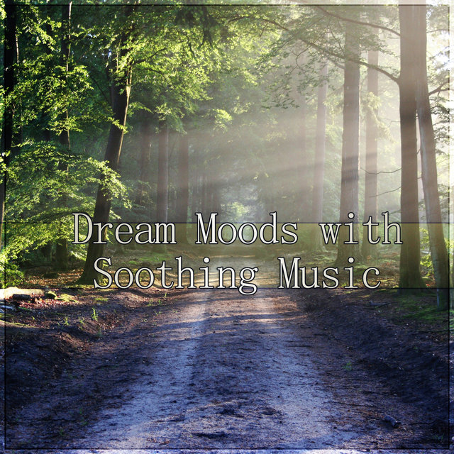 Dream Moods with Soothing Music - Soothing and Relaxing