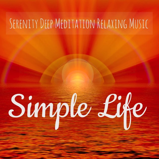 Listen to Simple Life – Serenity Deep Meditation Relaxing Music with