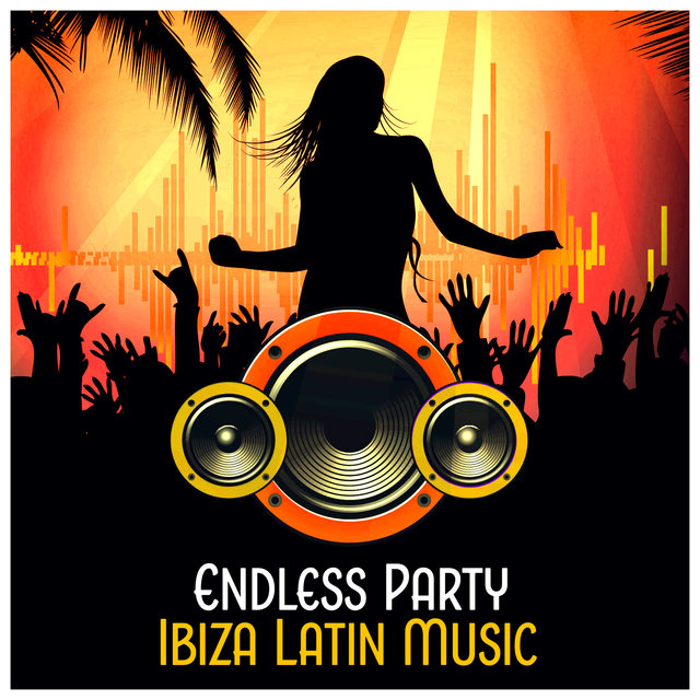 Endless Party Ibiza Latin Music Best Rhythms Summer Dancing