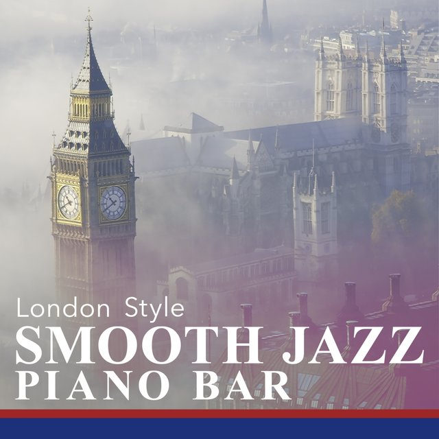 Smooth Jazz Piano Bar: London Style by Smooth Lounge Piano on TIDAL