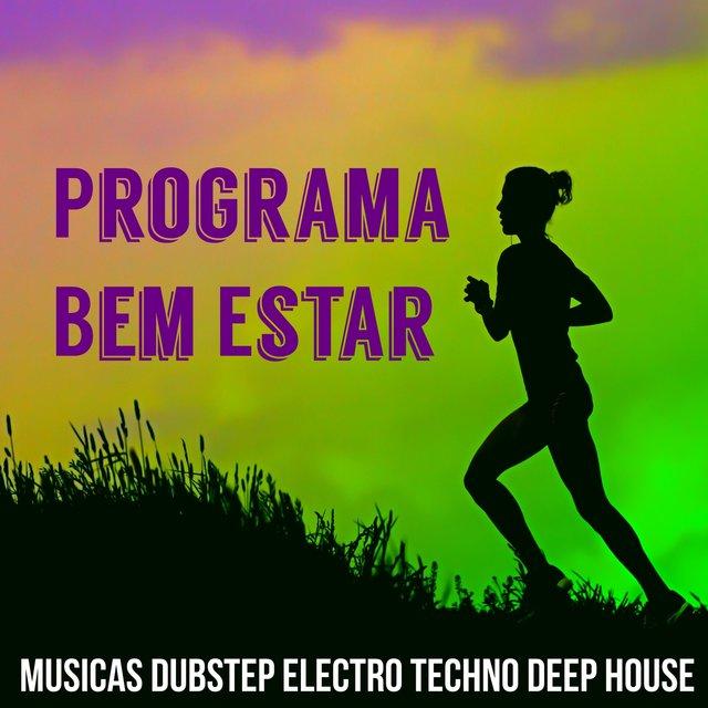 Programa Bem Estar Musicas Dubstep Electro Techno Deep