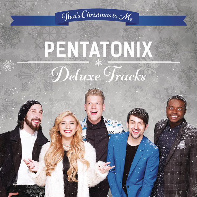 Pentatonix Christmas Deluxe.That S Christmas To Me Deluxe Tracks By Pentatonix On Tidal