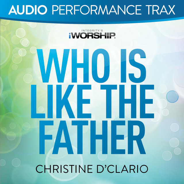 Who Is Like the Father [Audio Performance Trax]