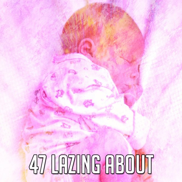 47 Lazing About