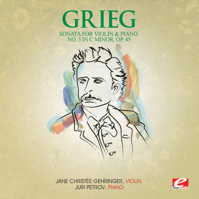Grieg: Sonata for Violin and Piano No. 3 in C Minor, Op. 45 (Digitally Remastered)
