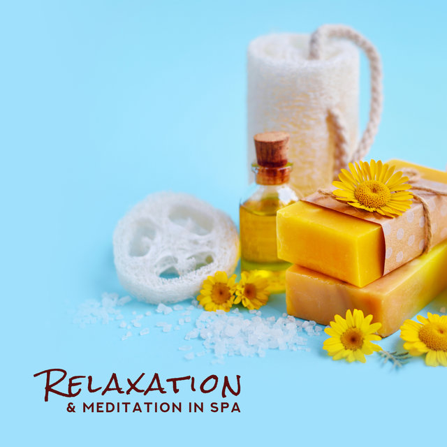 Relaxation & Meditation in Spa: 2019 New Age Music Compilation for Spa Salon, Soothing Ambient & Nature Sounds for Wellness, Sauna, Hot Oil Massage Therapy, Hot Bath