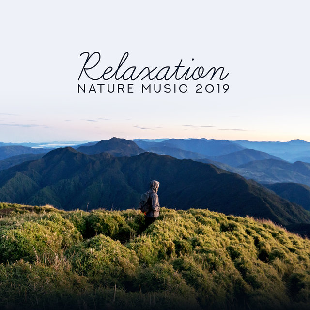 Relaxation Nature Music 2019: 15 New Age Soothing Songs with Sounds of Water, Wind & Animals