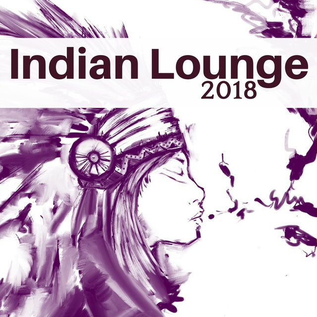 Indian Lounge 2018 - Relaxing Asian Music for Meditation and Yoga