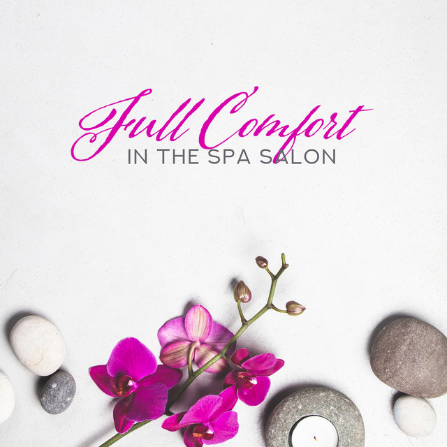Full Comfort in the Spa Salon: Compilation of Most Relaxing Nature New Age Music for Spa & Wellness, Massage Session, Sauna, Bath, Aromatherapy