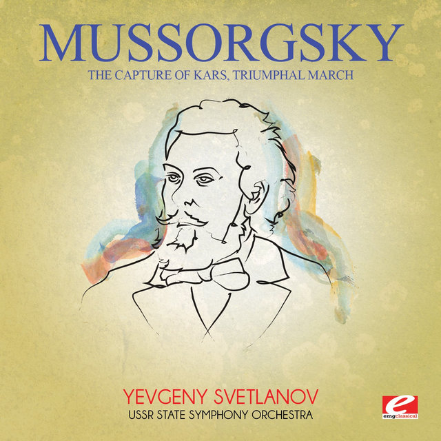 Mussorgsky: The Capture of Kars, Triumphal March (Digitally Remastered)