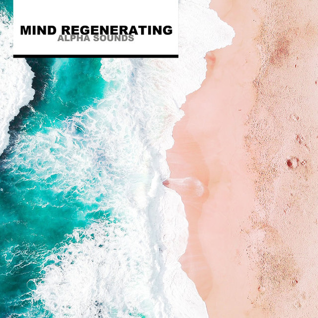 Mind Regenerating Alpha Sounds
