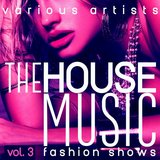 The House Music Fashion Shows, Vol. 3