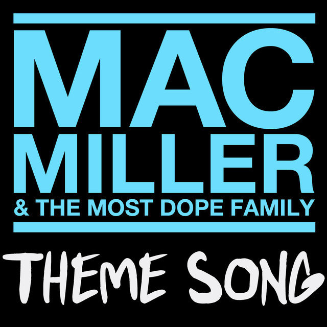 Mac Miller & The Most Dope Family Theme Song