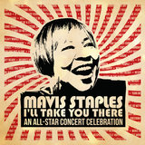 Mavis Staples I'll Take You There: An All-Star Concert Celebration (Deluxe / Live)