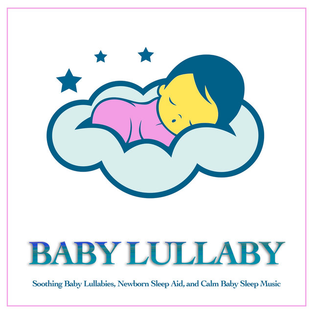 Baby Lullaby: Soothing Baby Lullabies, Newborn Sleep Aid and Calm Baby Sleep Music