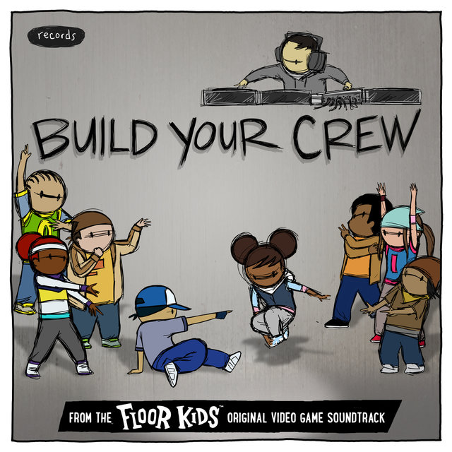 Build Your Crew (From The Floor Kids Original Video Game Soundtrack)