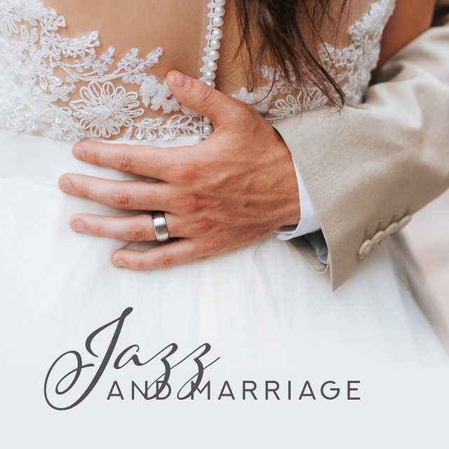 Jazz and Marriage: Romantic Jazz Songs for Newlyweds and Long-Standing Married Couples