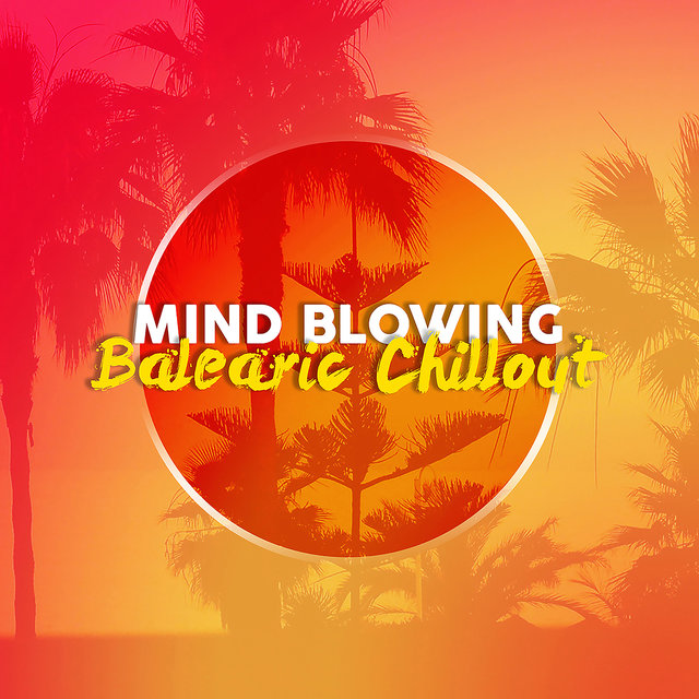 Mind Blowing Balearic Chillout