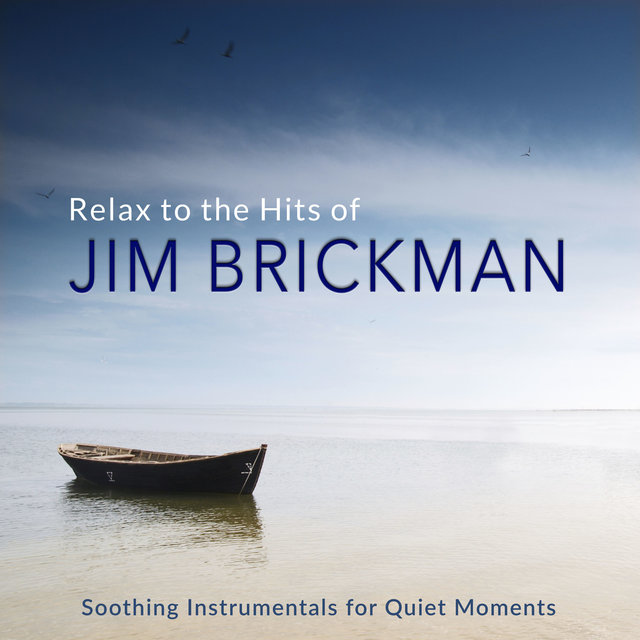 Relax to the Hits of Jim Brickman (Soothing Instrumentals for Quiet Moments)