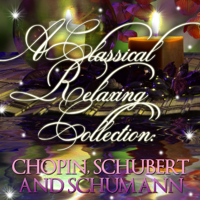 A Classic Relaxing Collection: Chopin, Schubert & Schumann