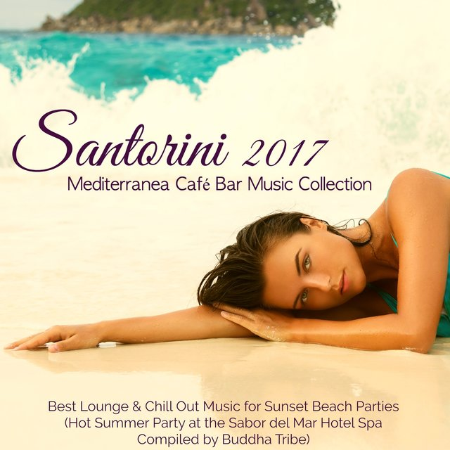 Santorini 2017 Mediterranea Café Bar Music Collection – Best Lounge & Chill Out Music for Sunset Beach Parties (Hot Summer Party at the Sabor del Mar Hotel Spa Compiled by Buddha Tribe)