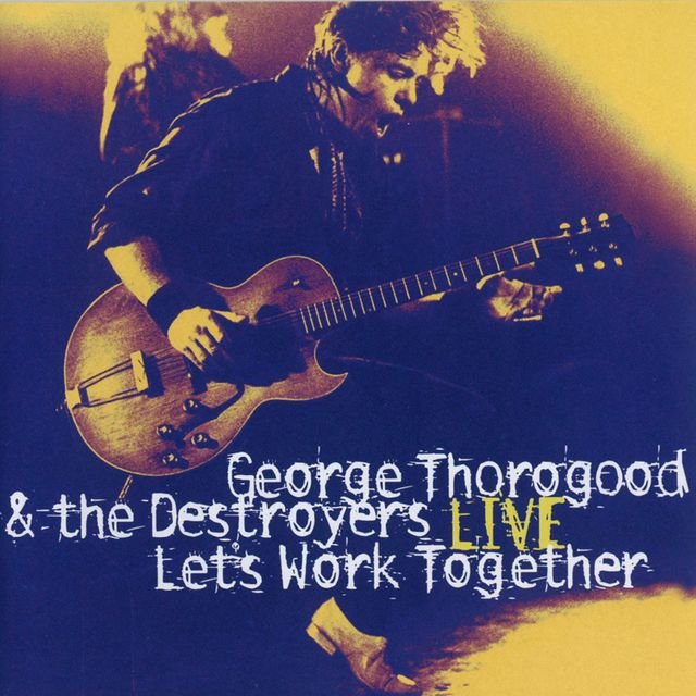 Let's Work Together - George Thorogood & The Destroyers Live